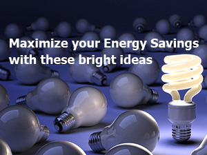 Maximize your Engery Savings with these bright ideas