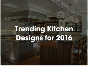 Trending Kitchen Designs for 2016